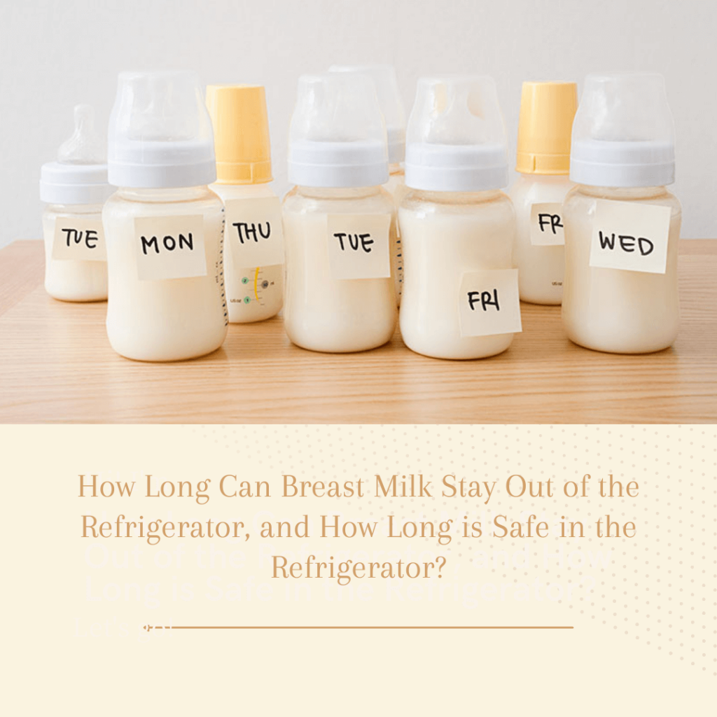 How Long Can Breast Milk Stay Out of the Refrigerator, and How Long is Safe in the Refrigerator